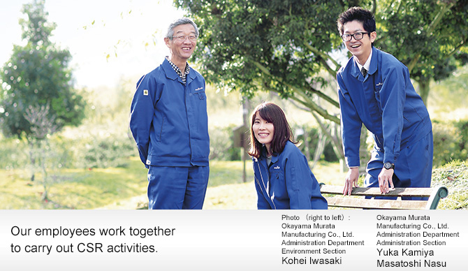 Our employees work together to carry out CSR activities.Photo (right to le): Okayama Murata Manufacturing Co., Ltd. Administration Department Environment Section Kohei Iwasaki Okayama Murata Manufacturing Co., Ltd. Administration Department Administration Section Yuka Kamiya Masatoshi Nasu