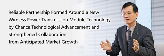 Reliable Partnership Formed Around a New Wireless Power Transmission Module Technology by Chance Technological Advancement and Strengthened Collaboration from Anticipated Market Growth
